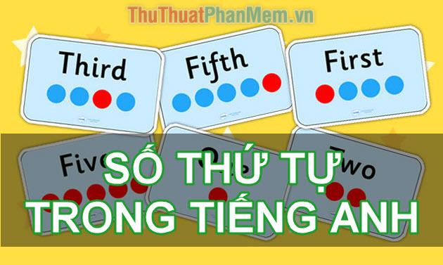 Số thứ tự trong tiếng Anh là gì? Số thứ tự dịch ra tiếng Anh là gì?