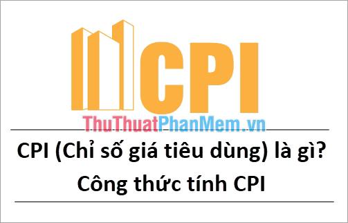 CPI (Chỉ số giá tiêu dùng) là gì? Công thức tính CPI