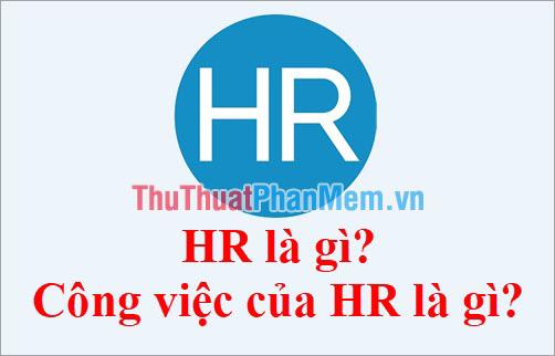 HR là gì Công việc của HR là gì
