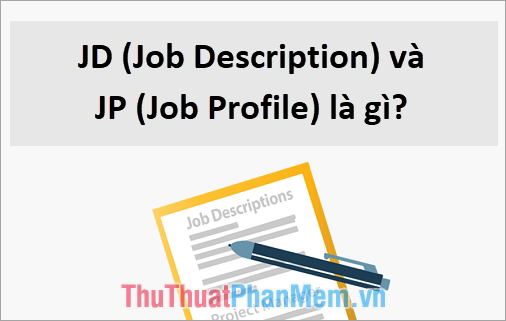 JD (Job Description) và JP (Job Profile) là gì?
