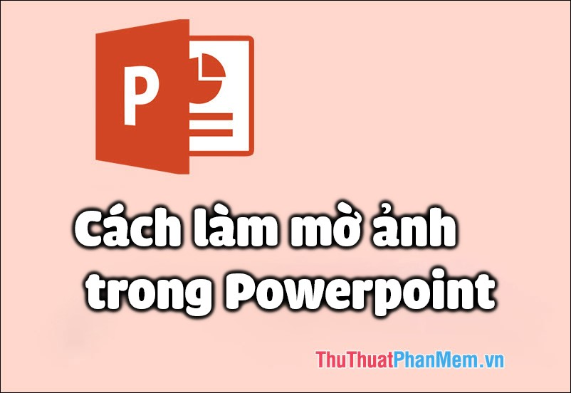 Cách làm mờ ảnh trong PowerPoint