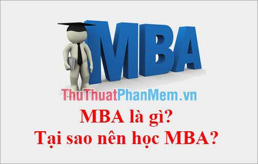 MBA là gì? Tạo sao nên học MBA