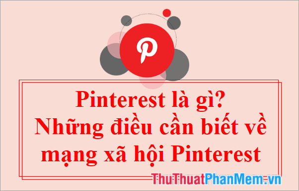 Pinterest là gì? Những điều cần biết về mạng xã hội Pinterest