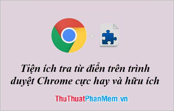 Tiện ích tra từ điển trên trình duyệt Chrome cực hay và hữu ích