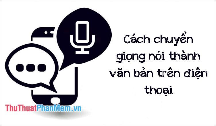 Cách chuyển giọng nói thành văn bản trên điện thoại