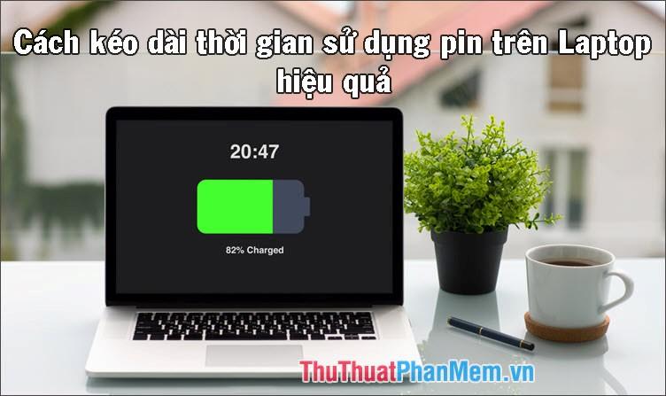 Cách tăng, kéo dài thời gian sự dụng Pin trên Laptop hiệu quả