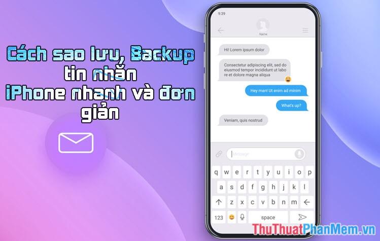Cách sao lưu backup tin nhắn iPhone nhanh và đơn giản