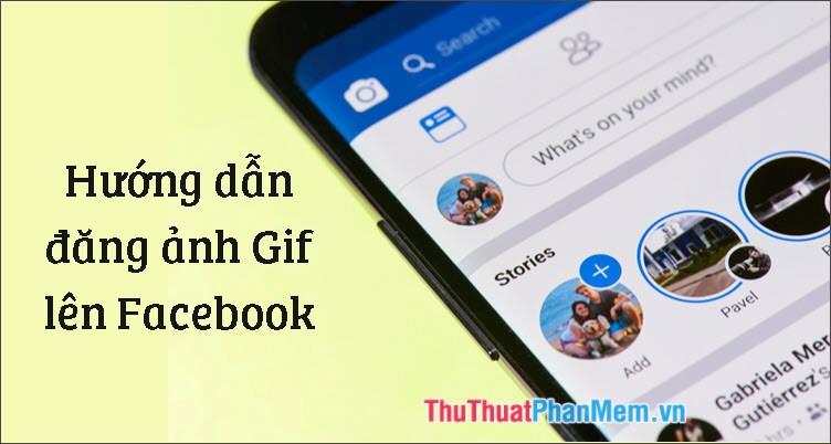 Hướng dẫn cách đăng ảnh động GIF lên Facebook