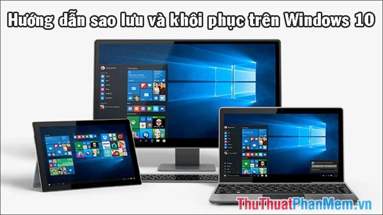 Hướng dẫn sao lưu và khôi phục trên Windows 10