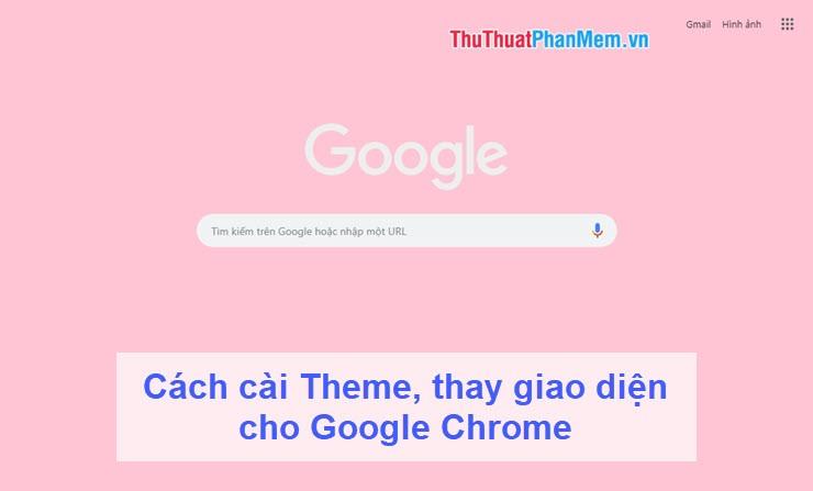 Cách cài Theme, thay giao diện cho Google Chrome