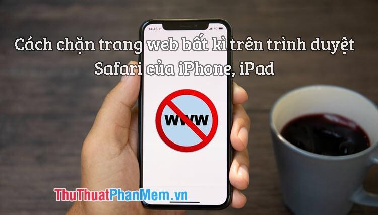 Cách chặn trang Web bất kỳ trên trình duyệt Safari cho iPhone, iPad