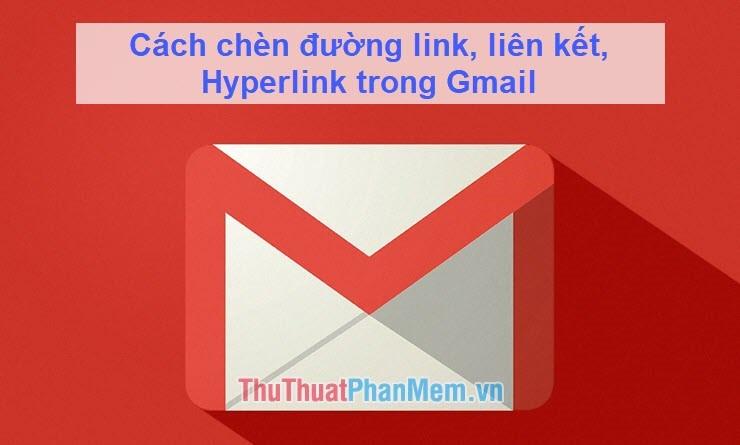 Cách chèn đường link, liên kết, Hyperlink trong Gmail