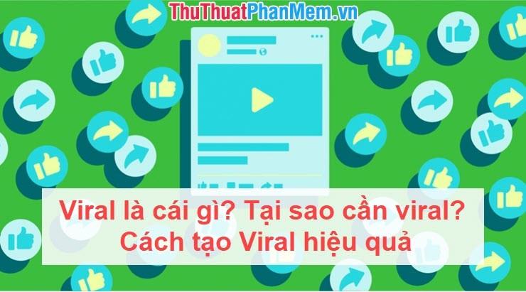 Viral là cái gì? Tại sao cần viral? Cách tạo Viral hiệu quả