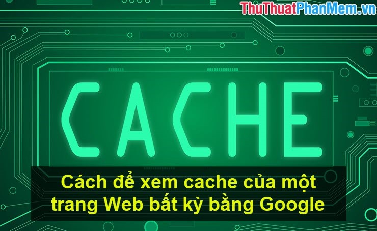 Cách để xem cache của một trang Web bất kỳ bằng Google