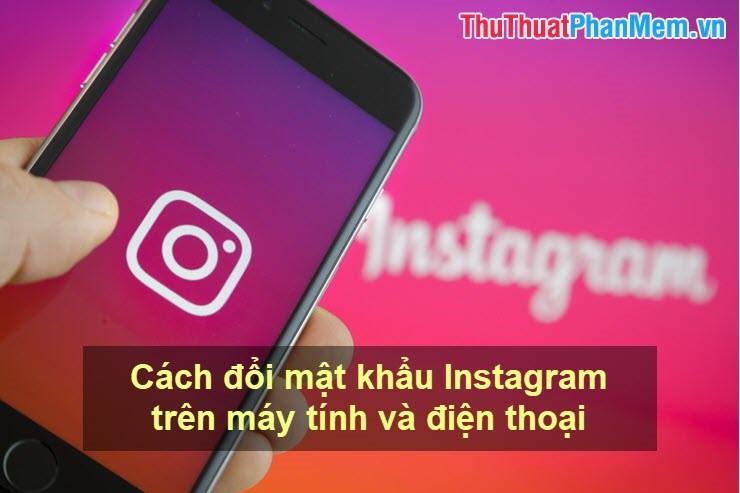 Cách đổi mật khẩu Instagram trên điện thoại và máy tính