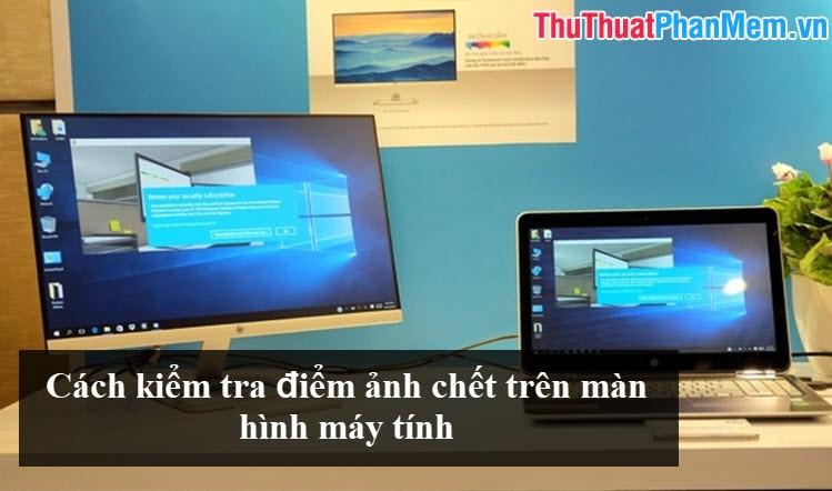 Cách kiểm tra điểm ảnh chết trên màn hình máy tính, laptop