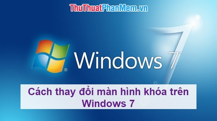 Cách thay đổi màn hình khóa trên Windows 7