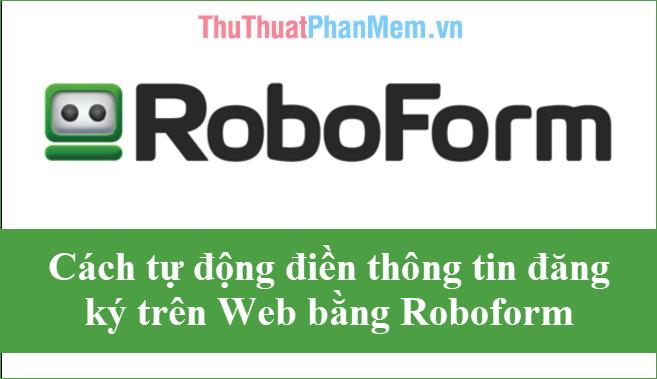 Cách tự động điền thông tin cá nhân, thông tin đăng ký trên Web bằng Roboform