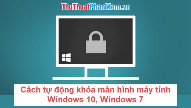 Cách tự động khóa màn hình máy tính Windows 10, Windows 7