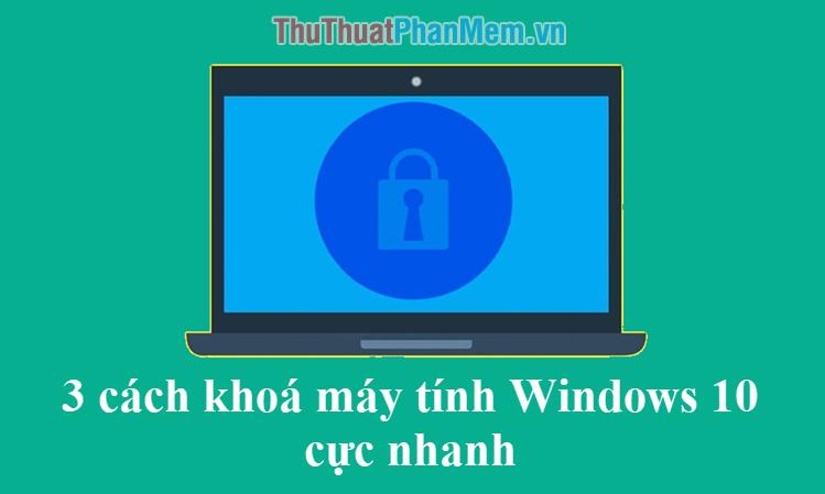 3 cách khóa máy tính Windows 10 cực nhanh