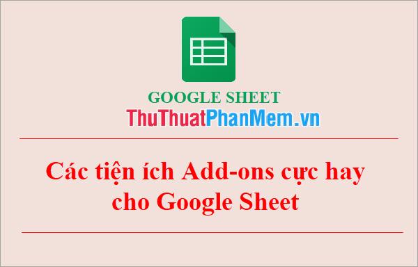 Các tiện ích Add-ons cực hay cho Google Sheet