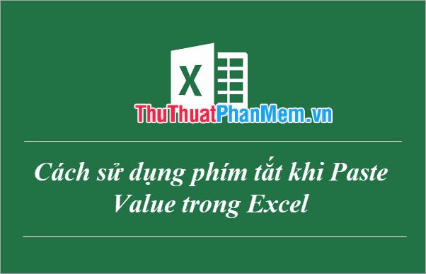 Cách sử dụng phím tắt khi Paste Value trong Excel