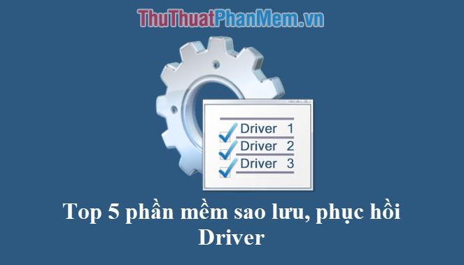 Top 5 phần mềm Sao Lưu (backup) và Phục Hồi (Restore) Driver máy tính tốt nhất