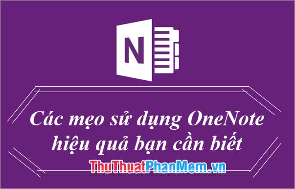 Các mẹo sử dụng OneNote hiệu quả bạn cần biết