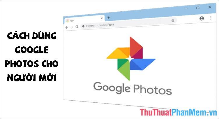 Cách dùng Google Photos từ A-Z cho người mới dùng