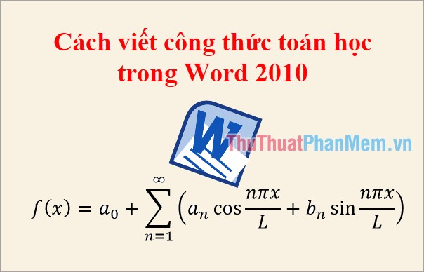 Cách viết công thức toán học trong Word 2010