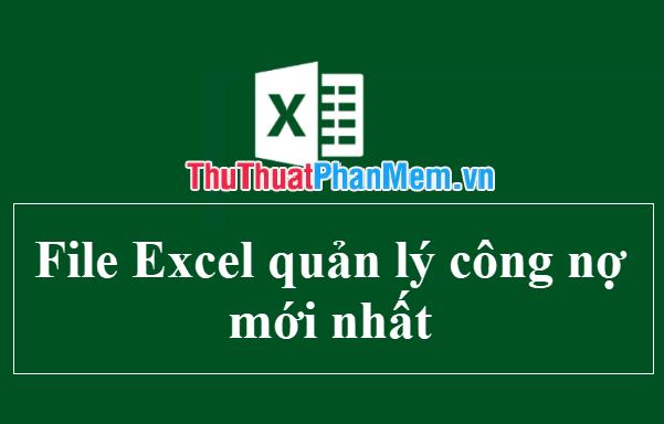 File Excel quản lý công nợ mới nhất