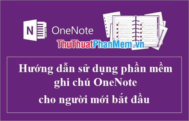 Hướng dẫn sử dụng phần mềm ghi chú OneNote cho người mới bắt đầu