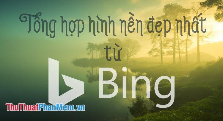 Tổng hợp hình nền đẹp nhất từ Bing
