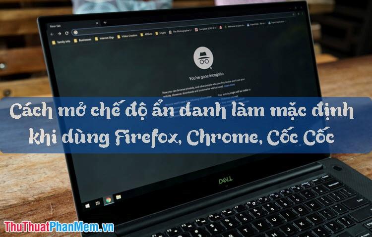 Cách mở Tab ẩn danh (Incognito) tự động trên Chrome, Cốc Cốc, Firefox